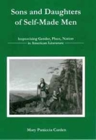 Sons and Daughters of Self-Made Men: Improvising Gender, Place, Nation in American Literature артикул 13205b.