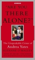 Are You There Alone? : The Unspeakable Crime of Andrea Yates артикул 13336b.