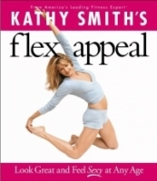 Kathy Smith's Flex Appeal: Look Great and Feel Sexy at Any Age артикул 13357b.