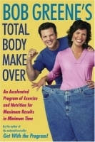 Bob Greene's Total Body Makeover : An Accelerated Program of Exercise and Nutrition for Maximum Results in Minimum Time артикул 13359b.