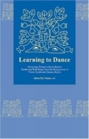 Learning to Dance : Advancing Womens Reproductive Health and Well-Being from the Perspectives of Public Health and Human Rights (Harvard Series on Health and Human Rights) артикул 13367b.