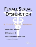 Female Sexual Dysfunction: A Medical Dictionary, Bibliography, And Annotated Research Guide To Internet References артикул 13371b.
